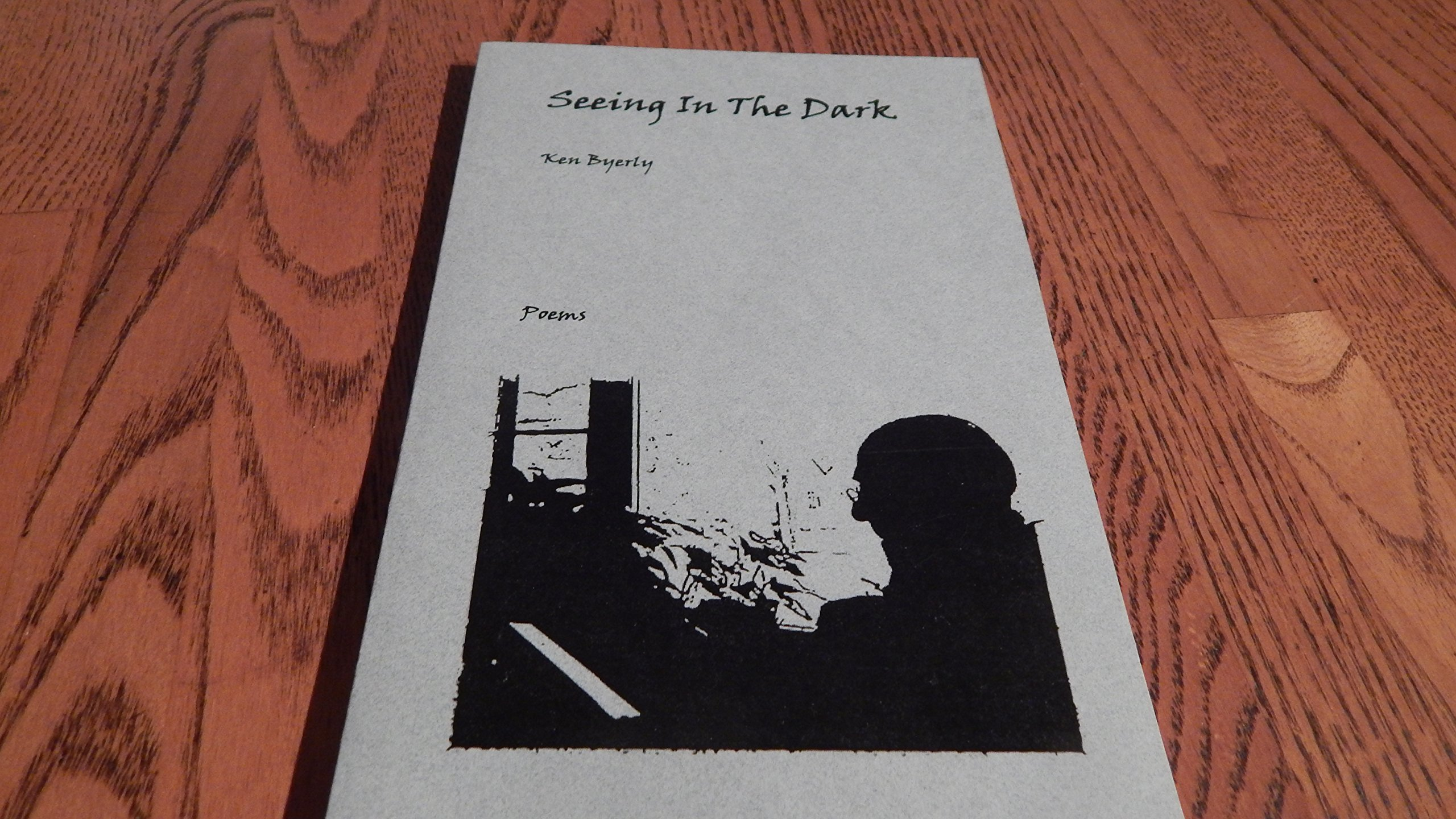 Seeing In The Dark Poems Ken Byerly Amazoncom Books