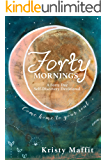 Forty Mornings: A 40 Day Self-Discovery Devotional. Come home to your soul.
