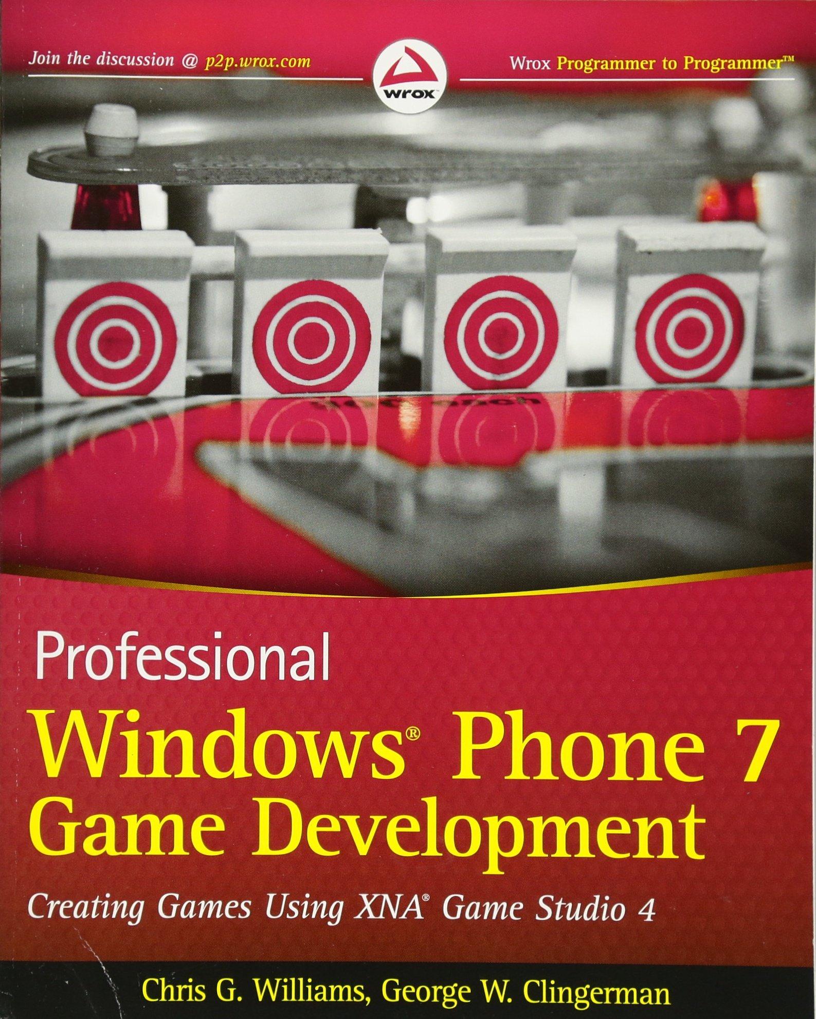 Professional windows phone 7 game development creating games using xna game studio 4 chris g williams george w clingerman 9780470922446 amazon com