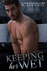 Keeping Her Wet: A Novella Kindle Edition