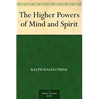 The Higher Powers of Mind and Spirit (English Edition)