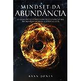 Mindset Da Abundância: Guia Definitivo Para Viver Uma Vida Próspera, Abundante e Com Qualidade De Vida