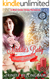 Mail Order Bride: Maddie's Baby: An Inspirational Western and Frontier Mail Order Bride Romance (Christmas Babies Book 3)