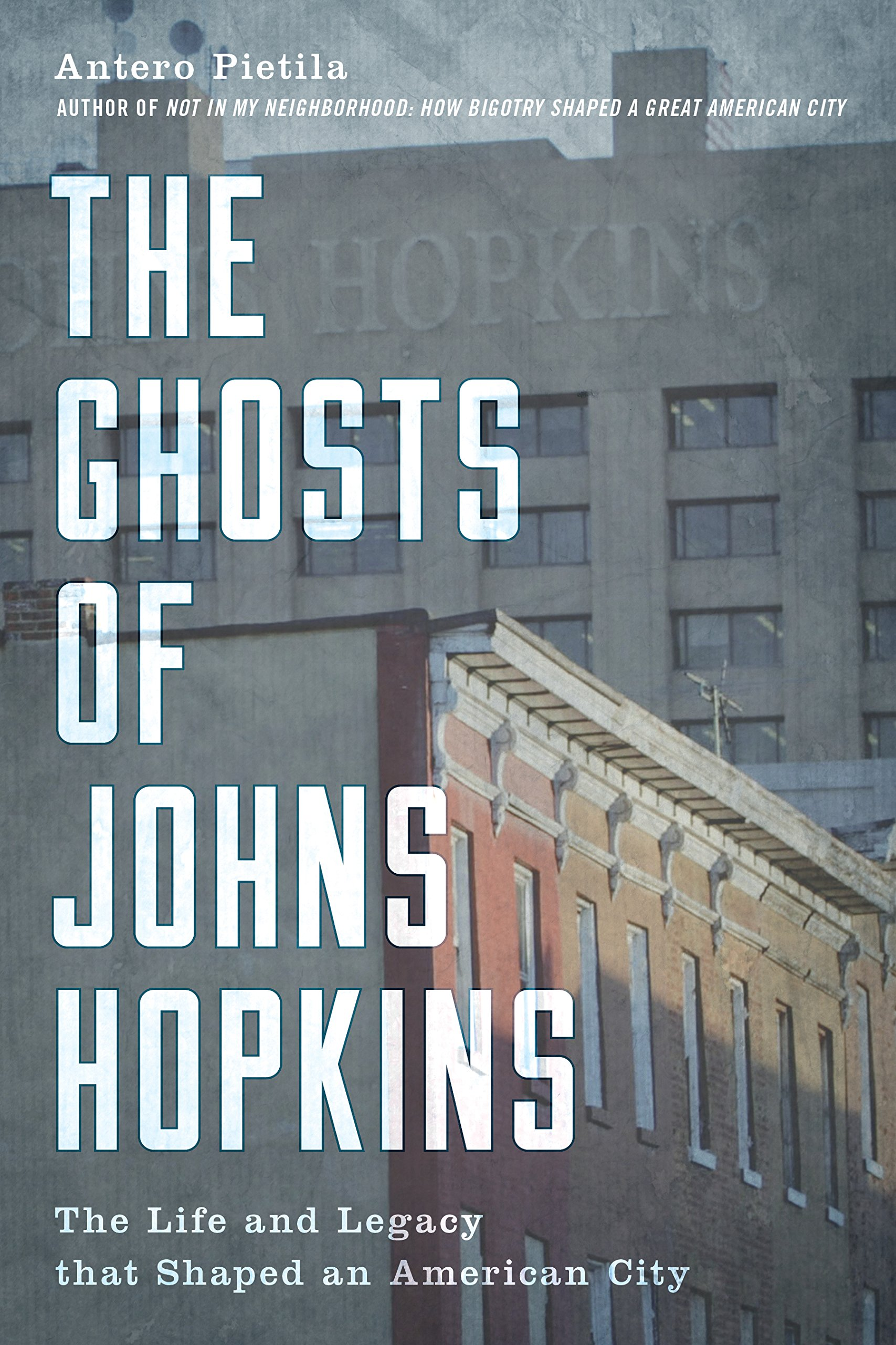 Download The Ghosts of Johns Hopkins: The Life and Legacy that Shaped an American City ebook