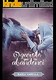 O Garoto que eu Abandonei (Trilogia Encantados Livro 3) (Portuguese Edition)