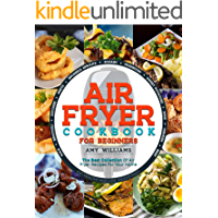 AIR FRYER COOKBOOK: The Best Collection of Air Fryer Recipes For Your Home