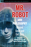 Mr. Robot and Philosophy: Beyond Good and Evil Corp (Popular Culture and Philosophy)