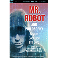 Mr. Robot and Philosophy: Beyond Good and Evil Corp (Popular Culture and Philosophy Book 109)
