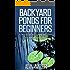 Backyard Ponds for Beginners: A beautiful backyard addition in a single weekend!