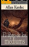 El libro de los médiums: Clásicos de la literatura