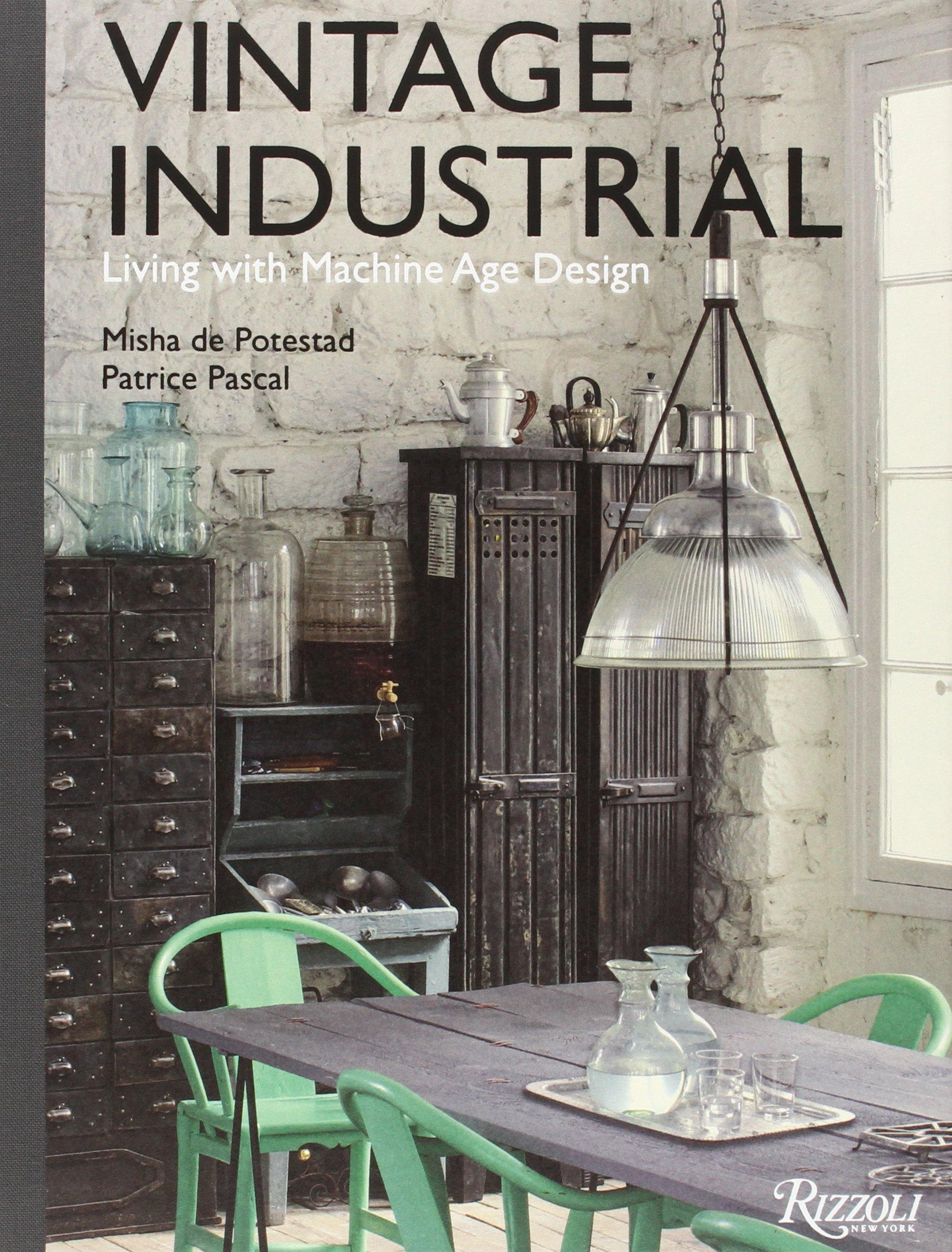 Amazon.com: Vintage Industrial: Living With Machine Age Design  (9780847842322): Misha De Potestad, Patrice Pascal: Books