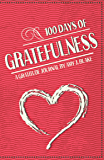 Gratitude Journal: 100 Days Of Gratefulness: Be Happier, Healthier And More Fulfilled In Less Than 10 Minutes A Day (Gratitude Journal, Thankfulness Workbook, Gratefulness Challenge)