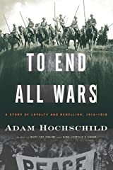 To End All Wars: A Story of Loyalty and Rebellion, 1914-1918 Kindle Edition