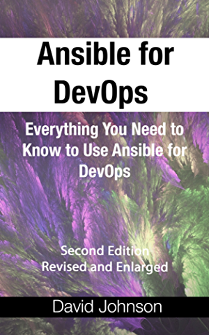 Ansible for DevOps: Everything You Need to Know to Use Ansible for DevOps; Second Edition; Revised and Enlarged