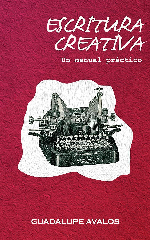 Escritura Creativa: Un manual práctico eBook: Avalos, Guadalupe ...