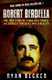 True Crime Stories: Robert Berdella: The True Story of a Man Who Turned His Darkest Fantasies Into a Reality (Real Crime By Real Killers Vol Book 1)