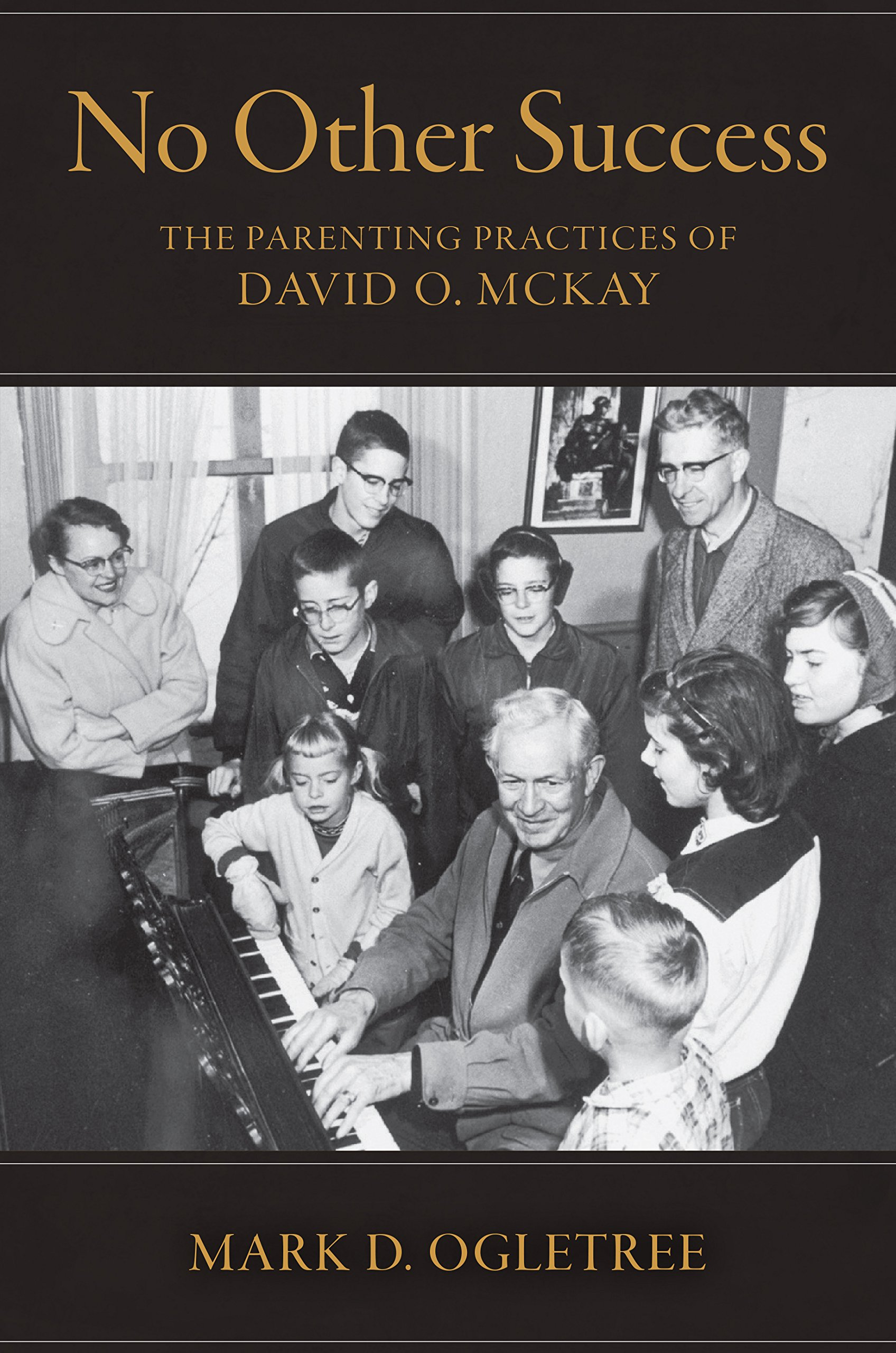 Download No Other Succuss: The Parenting Practices of David O. McKay PDF