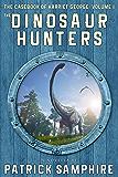 The Dinosaur Hunters (The Casebook of Harriet George, Volume 1)
