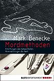 Mordmethoden: Neue spektakuläre Kriminalfälle - erzählt vom bekanntesten Kriminalbiologen der Welt (Sachbuch. Bastei Lübbe Taschenbücher)