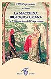 La macchina biologica umana: La Trasformazione dell'Essere Umano