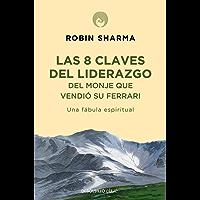 Las 8 claves del liderazgo del monje que vendió su Ferrari: Una fábula espiritual