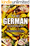 The German Cookbook: Comprehensive Guide to Mastering German Cooking (English Edition)
