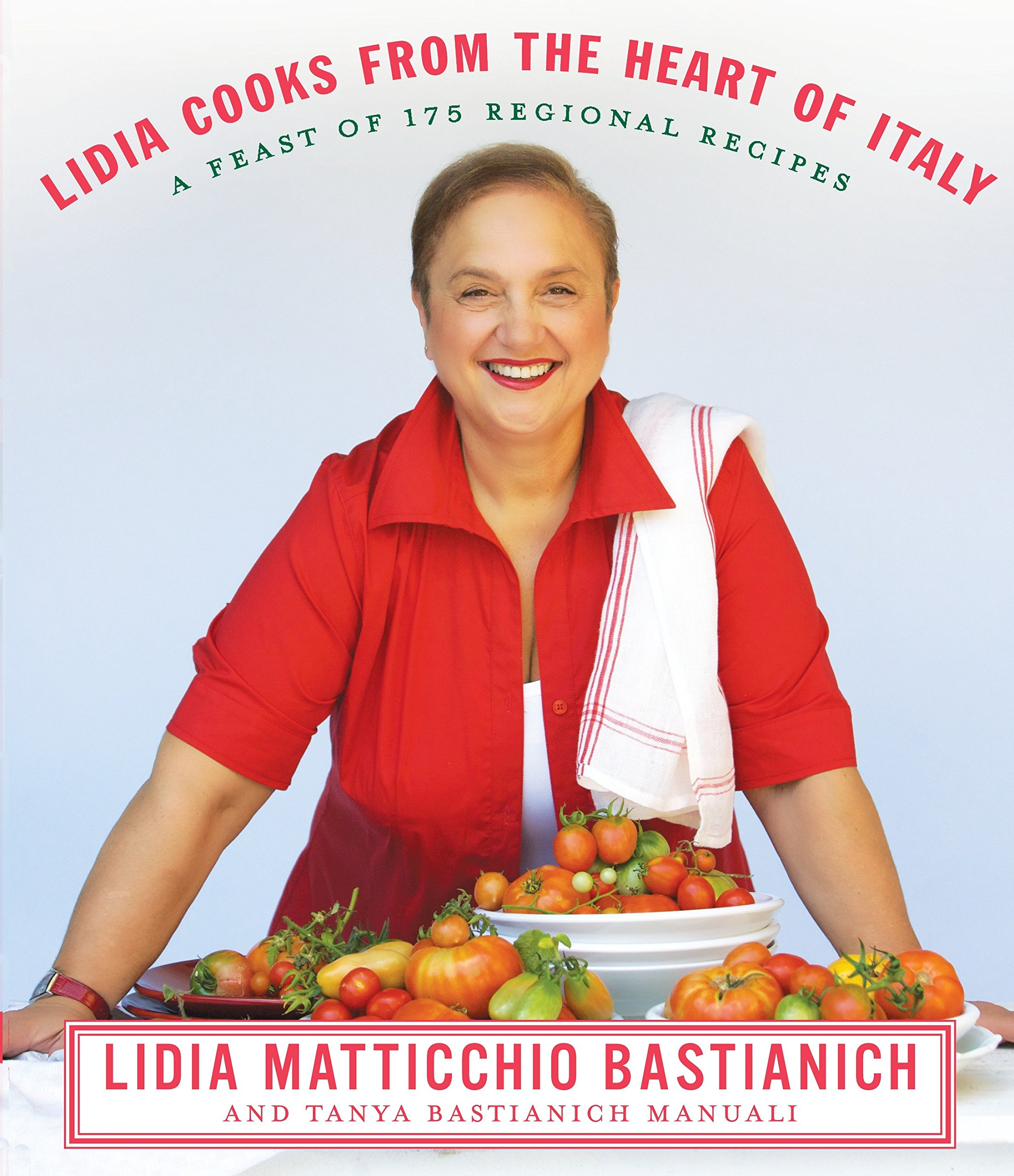 Lidia Cooks from the Heart of Italy: A Feast of 175 Regional Recipes  Hardcover – October 20, 2009