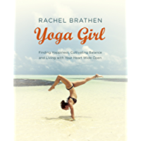 Yoga Girl: Finding Happiness, Cultivating Balance and Living with Your Heart Wide Open (English Edition)