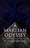 A Martian Odyssey and Other Science Fiction Stories of Stanley Weinbaum: Valley of Dreams, Flight on Titan, Parasite Planet, The Lotus Eaters, The Worlds ... Red Peri, The Mad Moon, The Point of View
