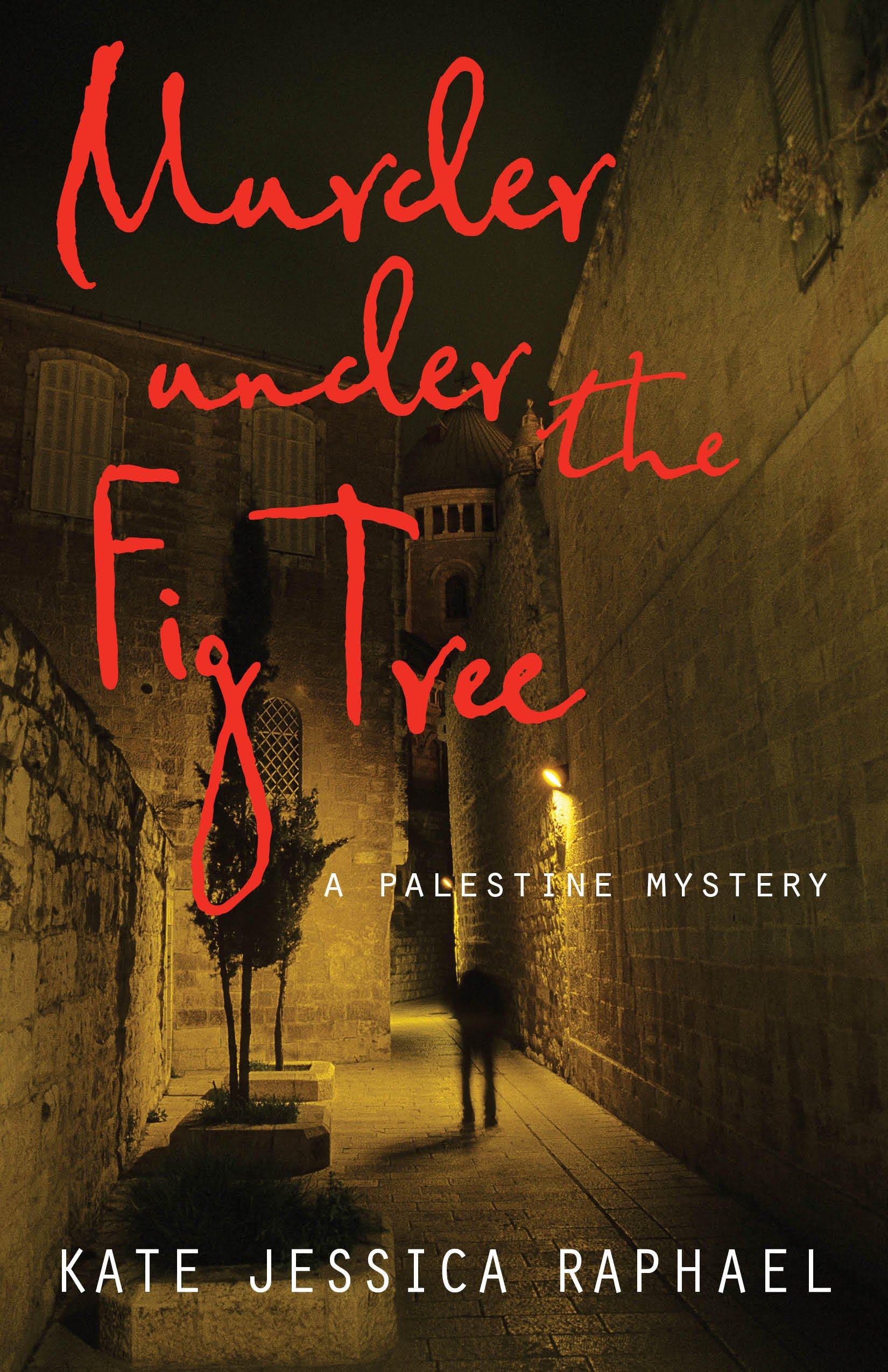 Murder Under the Fig Tree: A Palestine Mystery: Kate Jessica Raphael
