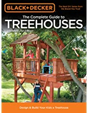The Complete Guide to Treehouses (Black & Decker): Design & Build Your Kids a Treehouse