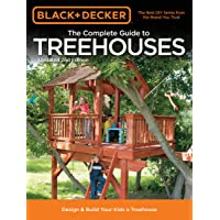 Black & Decker The Complete Guide to Treehouses, 2nd edition: Design & Build Your...