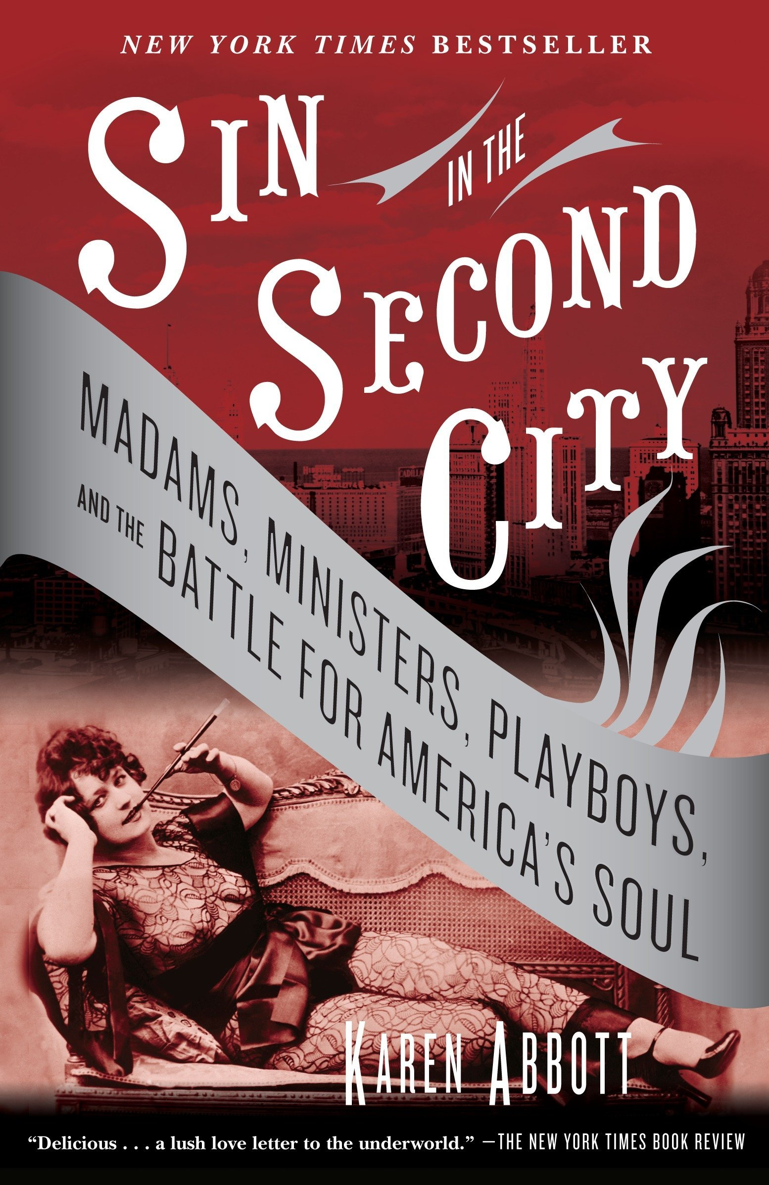 Sin in the Second City: Madams, Ministers, Playboys, and the Battle for  America's Soul: Karen Abbott: 9780812975994: Amazon.com: Books