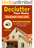 Declutter Your Home, Declutter Your Life: A Practical Guide to Getting the Junk Out of Your Home