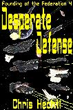 Desperate Defense: The First Terran Interstellar War book 1 (Founding of the Federation 4)