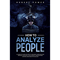 How to analyze people: A complete guide on how to use body language and improve your skills with people through mind control and dark psychology (English Edition)