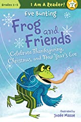 Frog and Friends Celebrate Thanksgiving, Christmas, and New Year's Eve (I AM A READER!: Frog and Friends Book 8) Kindle Edition