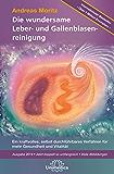 Die wundersame Leber & Gallenblasenreinigung: Ein kraftvolles, selbst durchführbares Verfahren für mehr Gesundheit und Vitalität, Ausgabe 2014 - Jetzt ... - Viele Abbildungen (German Edition)