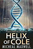 Helix of Cole: Book #3 (2018 Edition) (A Cole Sage Mystery)