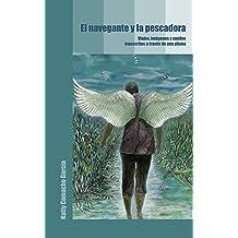 El Navegante y la pescadora. Viajes, imágenes y sueños transcritos a través de una pluma (Spanish Edition) Jul 05, 2016