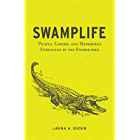Swamplife: People, Gators, and Mangroves Entangled in the Everglades (Quadrant Books (Paperback))