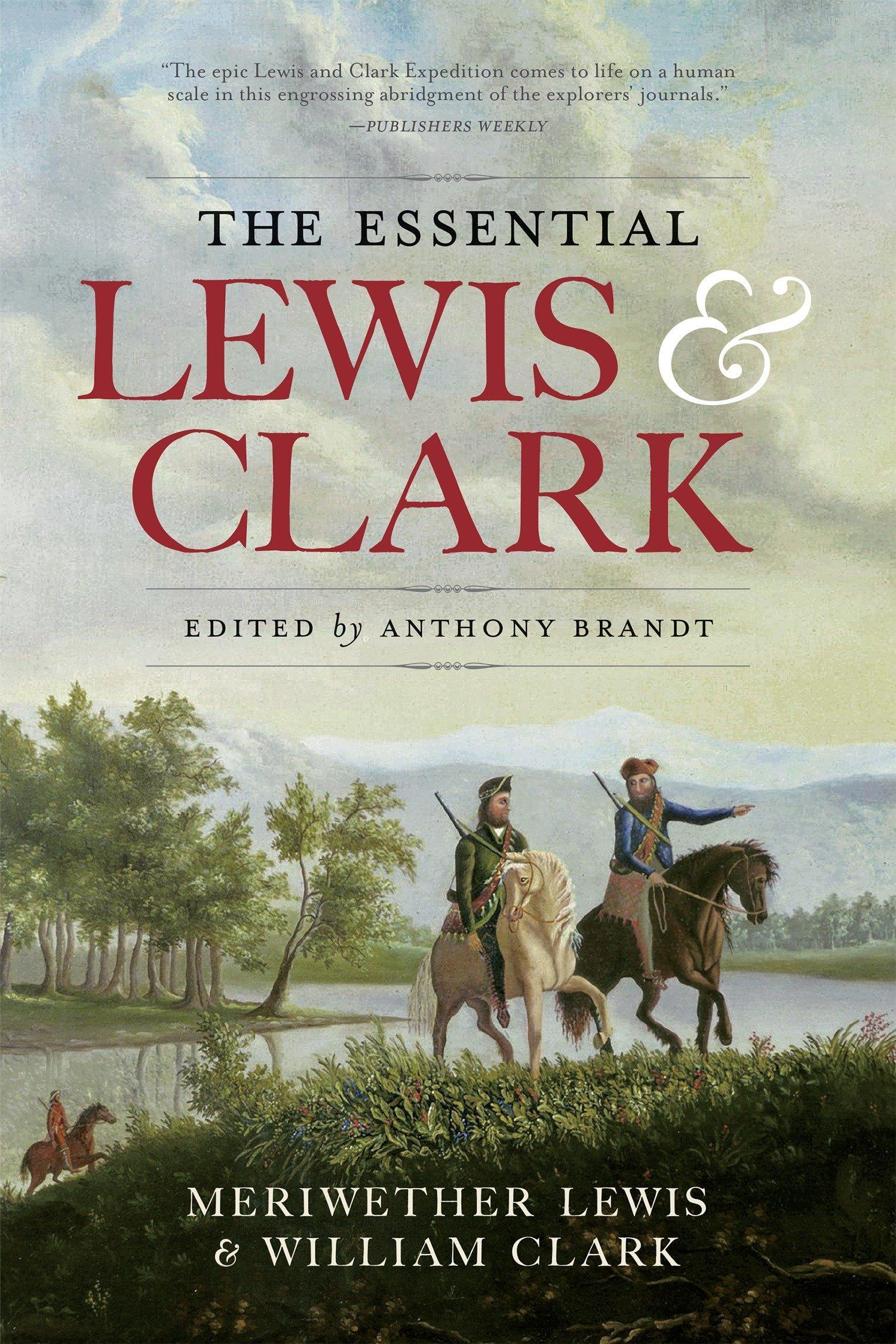 The Essential Lewis and Clark: Meriwether Lewis, William Clark, Anthony  Brandt: 9781426217173: Amazon.com: Books