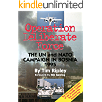 Operation Deliberate Force: The UN and NATO campaign in Bosnia 1995 By Tim Ripley