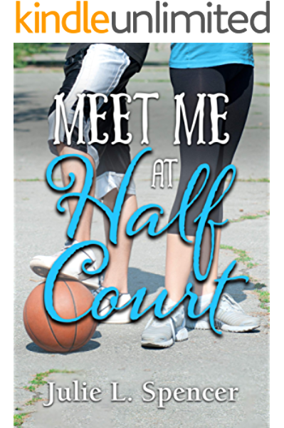 Amazon Com Meet Me At Half Court All S Fair In Love And Sports Series Ebook Spencer Julie L Rector Lisa Kindle Store