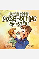 Beware of the Nose-Biting Monster!: A Cautionary Tale for the Petrified Parents Hardcover