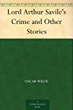Lord Arthur Savile's Crime and Other Stories (English Edition)
