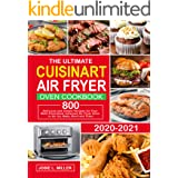 The Ultimate Cuisinart Air Fryer Oven Cookbook: 800 Delicious and Simple Recipes for Your Multi-Functional Cuisinart Air Frye