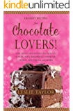 Chocolate Dessert Recipes for Chocolate Lovers. The most decadent recipes for cakes, pies, brownies, cookies, fudge, ice-cream & more! (English Edition)