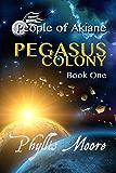 Pegasus Colony: People of Akiane Book 1