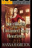 Sacrificing the Untamed Lady Henrietta: A Historical Regency Romance Novel